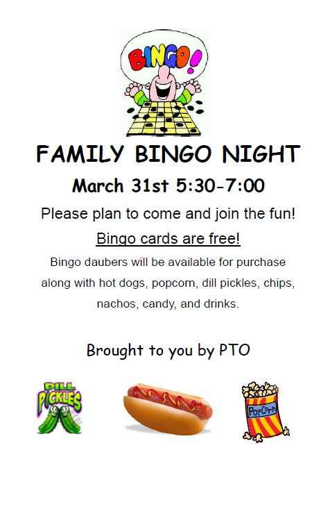 INGO Night  Friday, March 31st 5:30-7:00  Please plan to come and join the fun! Bingo cards are free! Bingo daubers will be available for purchase along with hot dogs, popcorn, dill pickles, chips, nachos, candy, and drinks.  Brought to you by PTO